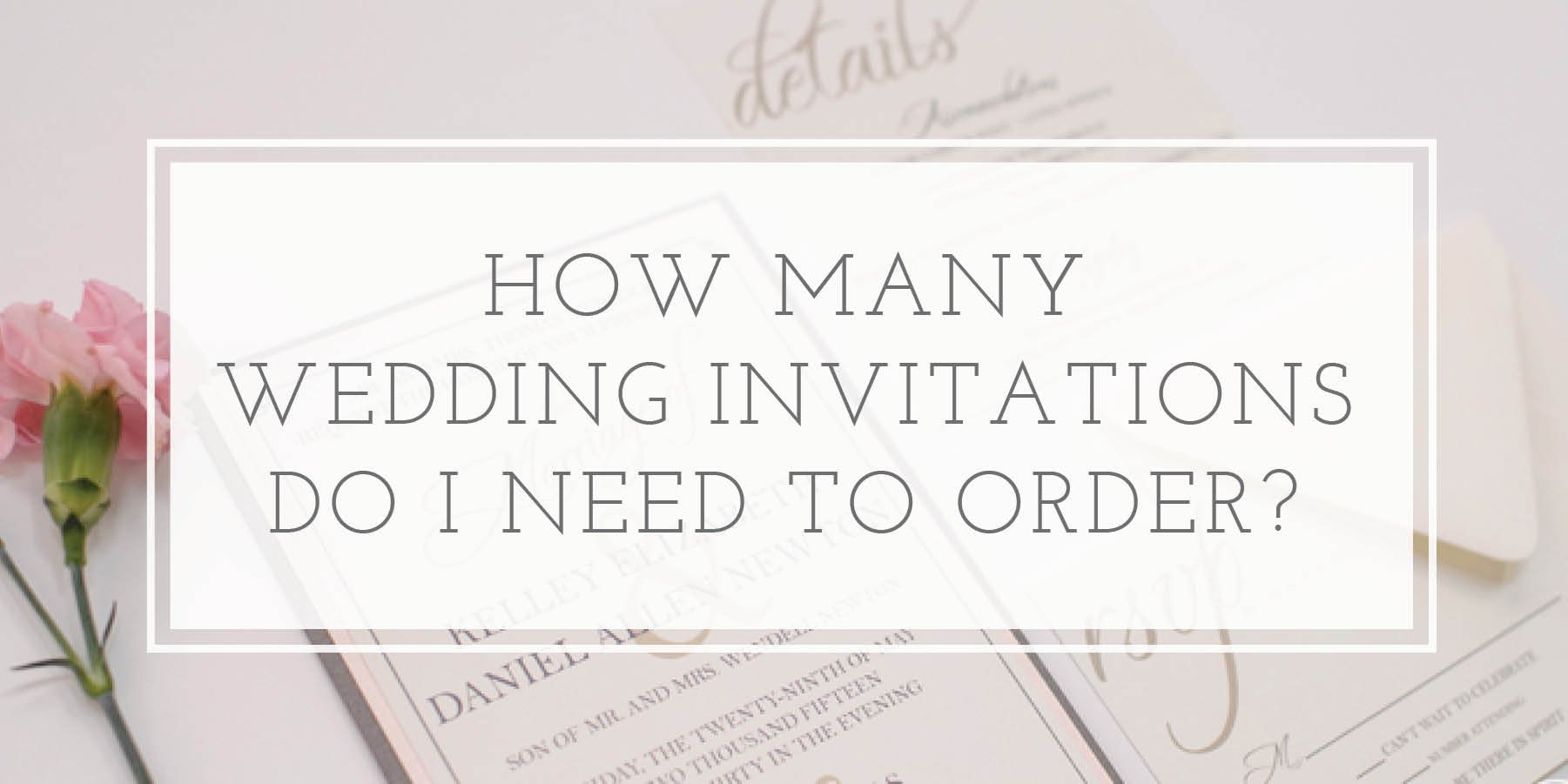 How Many Wedding Invitations Should I Order? | oh my! designs by steph
