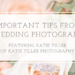 Vendor Series: Tips from a Wedding Photographer Featuring Katie Tiller Photography